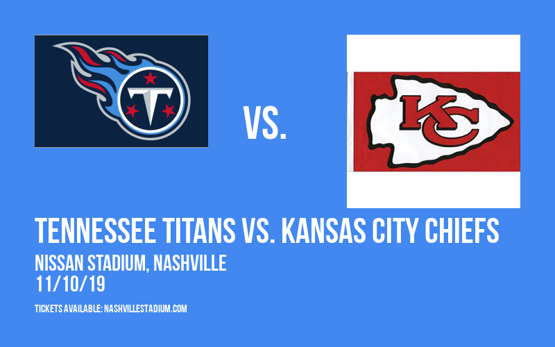 Tennessee Titans vs. Kansas City Chiefs at Nissan Stadium