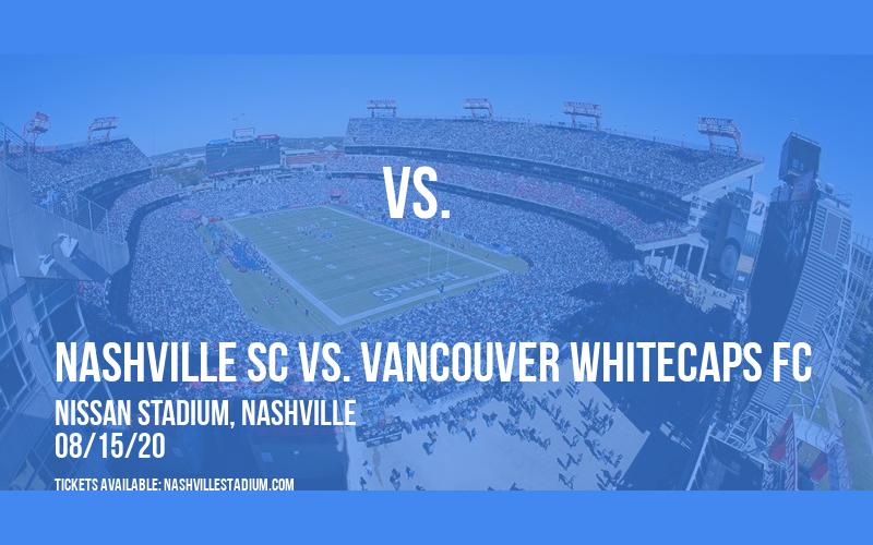 Nashville SC vs. Vancouver Whitecaps FC at Nissan Stadium
