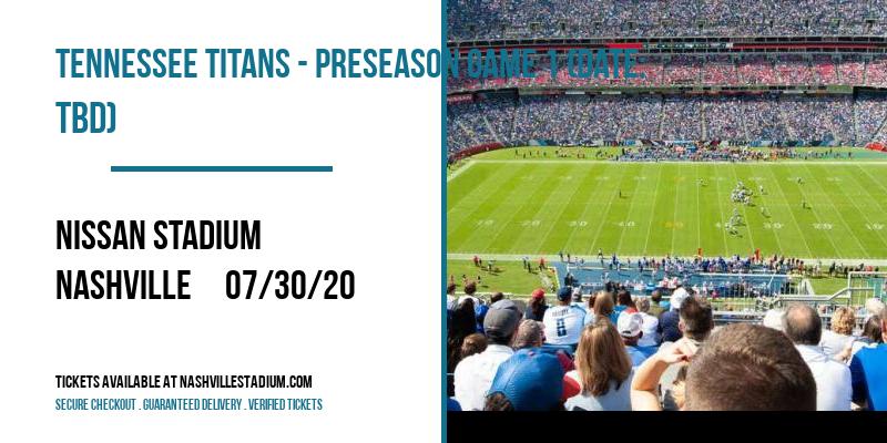 Tennessee Titans - Preseason Game 1 (Date: TBD) at Nissan Stadium