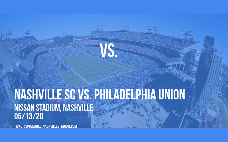 Nashville SC vs. Philadelphia Union [CANCELLED] at Nissan Stadium