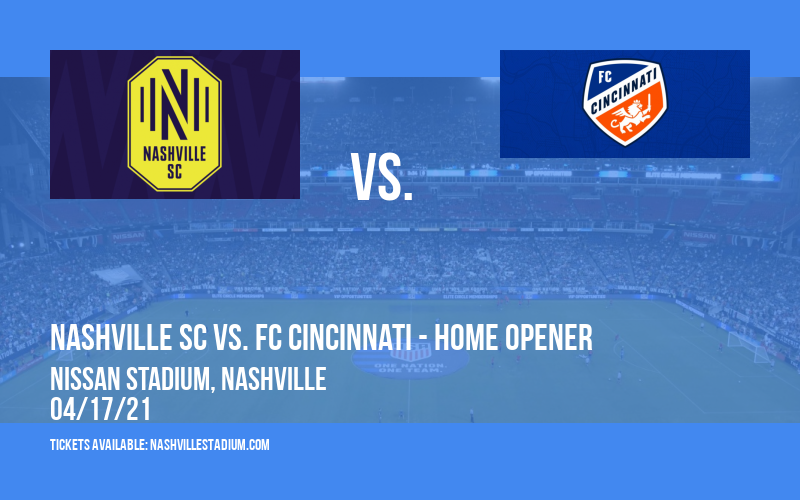 Nashville SC vs. FC Cincinnati - Home Opener at Nissan Stadium