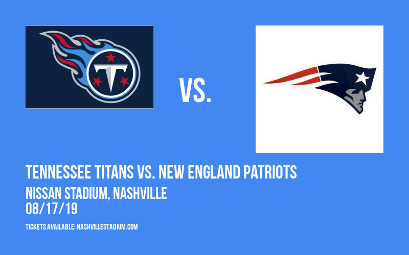 NFL Preseason: Tennessee Titans vs. New England Patriots at Nissan Stadium