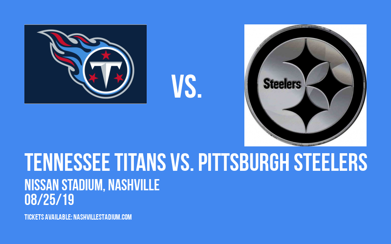 NFL Preseason: Tennessee Titans vs. Pittsburgh Steelers at Nissan Stadium
