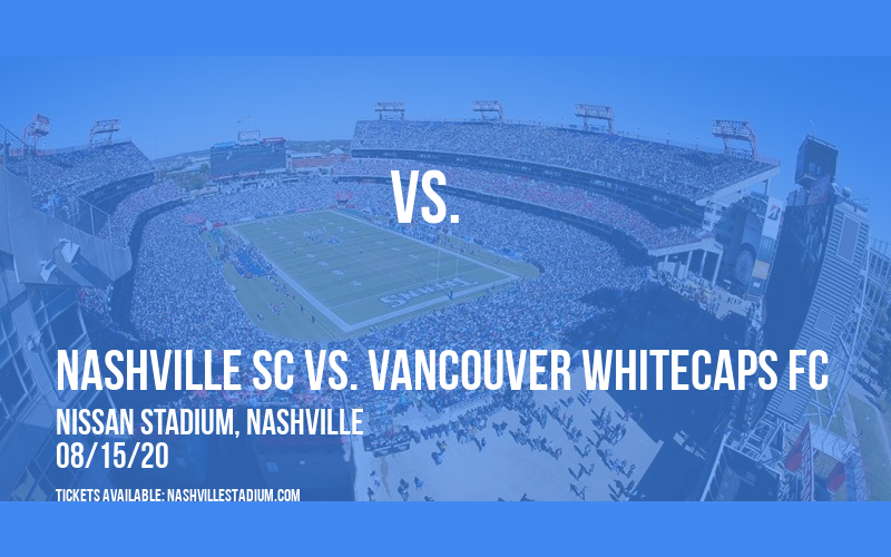 Nashville SC vs. Vancouver Whitecaps FC [CANCELLED] at Nissan Stadium